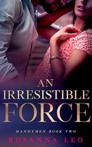 """Image is the cover for """"An Irresistible Force"""" and features a man leaning in to kiss a woman who's looking toward the camera."""